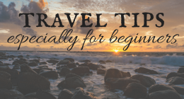 Travel Tips – Especially for first timers